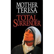 Total Surrender by Mother Teresa of Calcutta