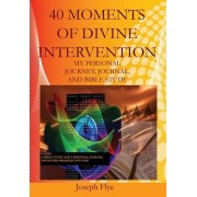 40 Moments of Divine Intervention: My Personal Journey, Journal, and Bible Study