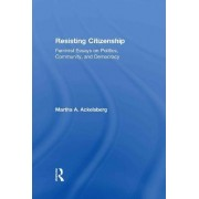 Resisting Citizenship by Martha A. Ackelsberg