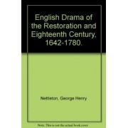 English Drama of the Restoration and Eighteenth Century, 1642-1780. by George Henry Nettleton