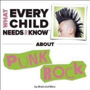 What Every Child Needs to Know About Punk Rock by R. Bradley Snyder