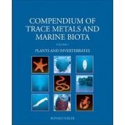 Compendium of Trace Metals and Marine Biota: Plants and Invertebrates v. 1 by Ronald Eisler
