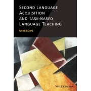 Second Language Acquisition and Task-based Language Teaching by Mike Long