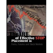 The Art of Effective Stop Placement in Forex, Futures and Stock Markets by Jim Wyckoff