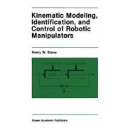 Kinematic Modeling, Identification, and Control of Robotic Manipulators by H.W. Stone