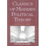 Classics of Modern Political Theory by Steven M. Cahn