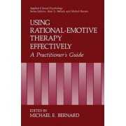 Using Rational-emotive Therapy Effectively by Michael E. Bernard