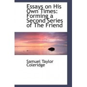 Essays on His Own Times by Samuel Taylor Coleridge