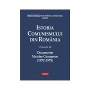 Istoria comunismului din Romania vol. III: Documente. Nicolae Ceausescu (1972-1975) cartonat
