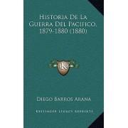Historia de La Guerra del Pacifico, 1879-1880 (1880) by Diego Barros Arana