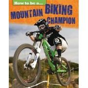 Mountain Biking Champion by Franklin Watts