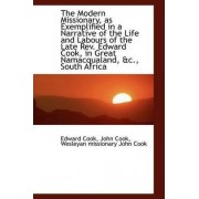 The Modern Missionary, as Exemplified in a Narrative of the Life and Labours of the Late REV. Edward by John Cook