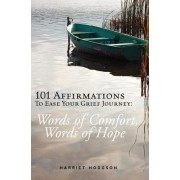 101 Affirmations to Ease Your Grief Journey by Harriet Hodgson
