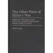 The Other Price of Hitler's War by Martin K. Sorge