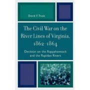 The Civil War on the River Lines of Virginia, 1862-1864 by David F. Trask