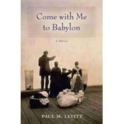 Come with Me to Babylon by Paul M Levitt