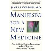 Manifesto For A New Medicine by James S. Gordon