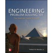 Engineering Problem-Solving 101: Time-Tested and Timeless Techniques by Jr. Robert W. Messler