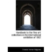 Handbook to the Fine Art Collections in the International Exhibition of 1862 by Francis Turner Palgrave