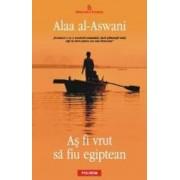 As fi vrut sa fiu egiptean - Alaa Al-Aswani