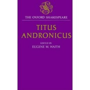The Oxford Shakespeare: Titus Andronicus by William Shakespeare