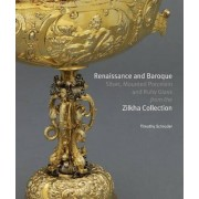 Renaissance and Baroque Silver, Mounted Porcelain and Ruby Glass from the Zilkha Collection by Timothy B. Schroder