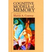 Cognitive Models of Memory by Martin A. Conway