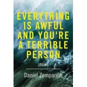 Everything is Awful and You're A Terrible Person by Daniel Zomparelli