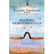 Anatomia resentimentului - Vladimir Tismaneanu