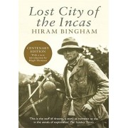 Lost City of the Incas: The Story of Machu Picchu and Its Builders - Hiram Bingham