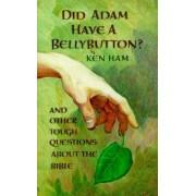 Did Adam Have a Belly Button by Ken Ham
