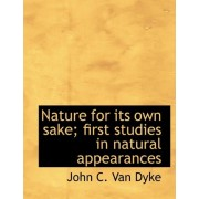 Nature for Its Own Sake; First Studies in Natural Appearances by Professor John C Van Dyke