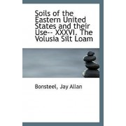 Soils of the Eastern United States and Their Use-- XXXVI. the Volusia Silt Loam by Bonsteel Jay Allan