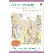 Dearest Dorothy, Slow Down, You're Wearing Us Out! by Charlene Baumbich