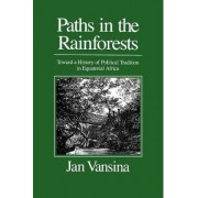 Paths in the Rainforests by J. Vansina