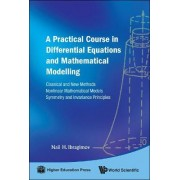 Practical Course In Differential Equations And Mathematical Modelling, A: Classical And New Methods. Nonlinear Mathematical Models. Symmetry And Invariance Principles by Nail H. Ibragimov