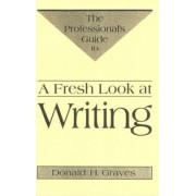 A Fresh Look at Writing by Donald H Graves