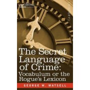 The Secret Language of Crime by George W Matsell