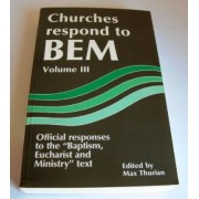 Churches Respond to BEM (Baptism, Eucharist and Ministry): v. 3 by Max Thurian