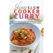 The Skinny Slow Cooker Curry Recipe Book: Delicious & Simple Low Calorie Curries from Around the World Under 200, 300 & 400 Calories. Perfect for Your