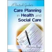 A Practical Guide to Care Planning in Health and Social Care by Marjorie Lloyd
