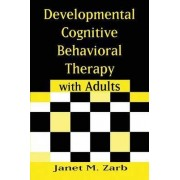 Developmental Cognitive Behavioral Therapy with Adults by Janet M. Zarb