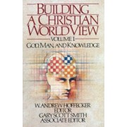 Building a Christian Worldview Volume 1 by W Andrew Andrew Hoffecker