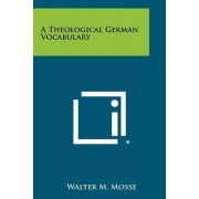 A Theological German Vocabulary by Walter M Mosse