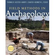 Field Methods in Archaeology by Thomas R. Hester