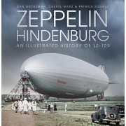 Zeppelin Hindenburg: An Illustrated History of Lz-129