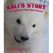 Kali's Story: An Orphaned Polar Bear Rescue by Jennifer Keats Curtis