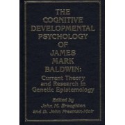 The Cognitive Developmental Psychology of James Mark Baldwin by John Broughton