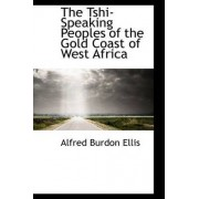 The Tshi-Speaking Peoples of the Gold Coast of West Africa by Alfred Burton Ellis