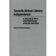 Towards African Literary Independence by Phanuel Akubueze Egejuru